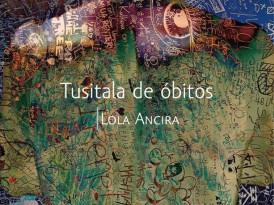 """""""Tusitala de óbitos"""", de Lola Ancira"""
