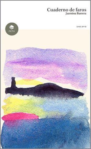 Cuaderno de faros de Jazmina Barrera: En lo que se mueren los fareros del mundo
